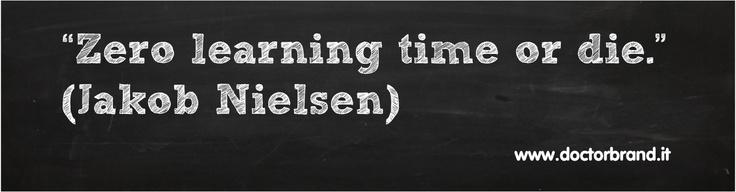 """""""Zero learning time or die.""""   (Jakob Nielsen)"""