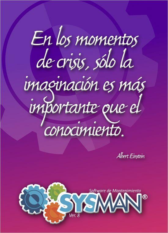 En los momentos de crisis, sólo la imaginación es más importante que el conocimiento. @SysManInsolca www.facebook.com/SysManSoftwareInsolca www.insolca.com/sysman  www.sysmaninsolca.blogspot.com #SysManSoftwareInsolca
