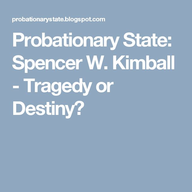 Probationary State: Spencer W. Kimball - Tragedy or Destiny?