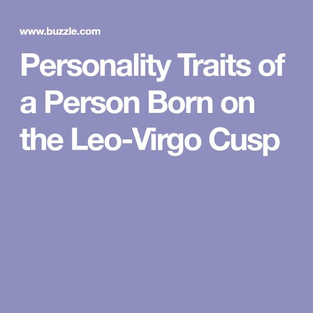 Personality Traits of a Person Born on the Leo-Virgo Cusp