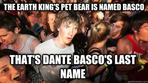 The Earth King's pet bear is named Basco That's Dante Basco's last name - The Earth King's pet bear is named Basco That's Dante Basco's last name  Sudden Clarity Clarence