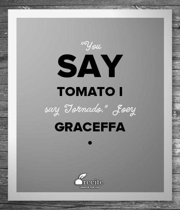 """You say tomato I say Tornado."" Joey Graceffa - Quote From Recite.com #RECITE #QUOTE"