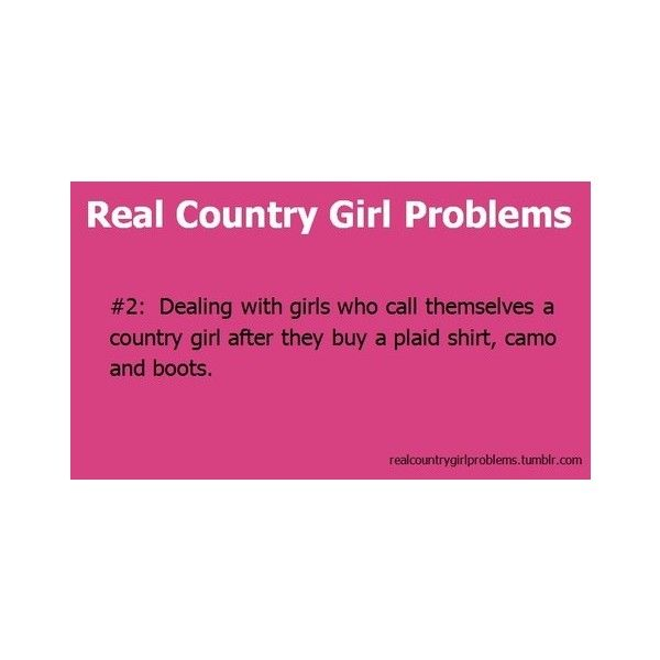 Real country girl problems - lol its not about what you have.