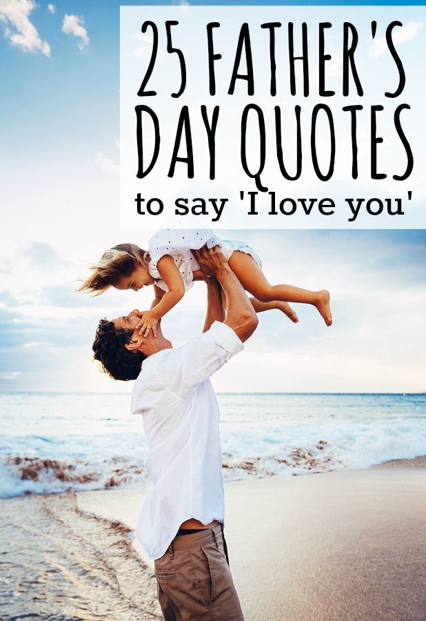 Quotes About The Love Of A Father: 25 Father's Day Quotes To Say 'I Love You'