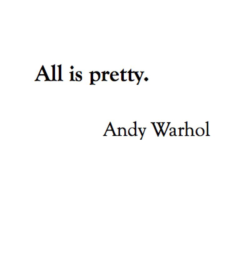 All is pretty - Andy Warhol