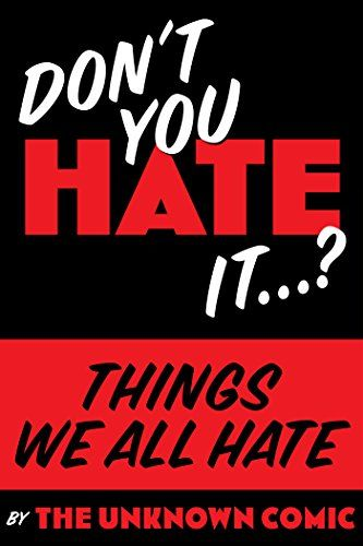 """Things We All HATE: """"Don't you HATE it…?"""" by The Unknown ... https://www.amazon.com/dp/B071P7Z53F/ref=cm_sw_r_pi_dp_x_f6rjzbH3JJ8RV"""