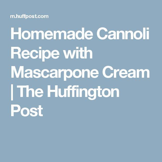 Homemade Cannoli Recipe with Mascarpone Cream | The Huffington Post ...