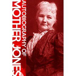 In this unique and compelling memoir, Mother Jones, the greatest labor organizer in US history details her long fight for labor's liberation, workers' rights, and her unswerving belief in industrial unionism as the key to that struggle.  Mary Harris Jones was born approximately August 1, 1837 in Cork, Ireland. After moving to the United States as a child, she became embroiled in the controversial labor movement becoming one of its most effective and tireless organizers....