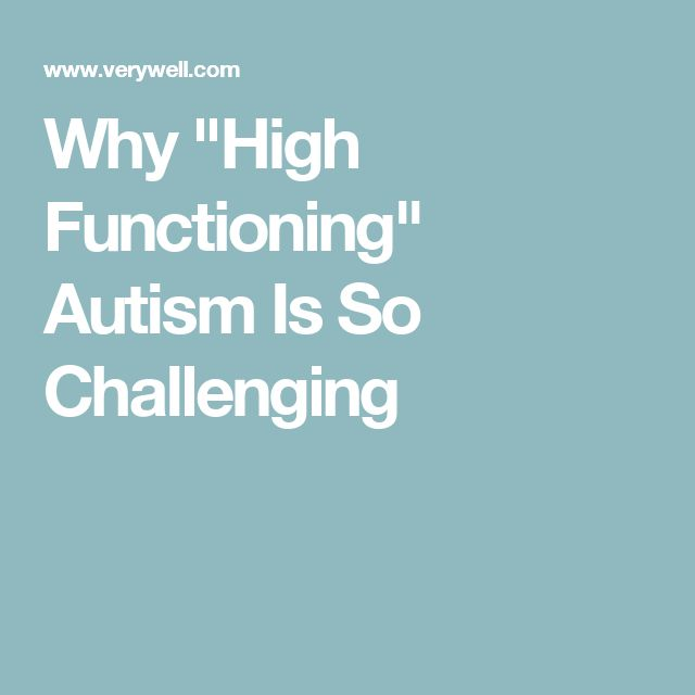 "Why ""High Functioning"" Autism Is So Challenging"