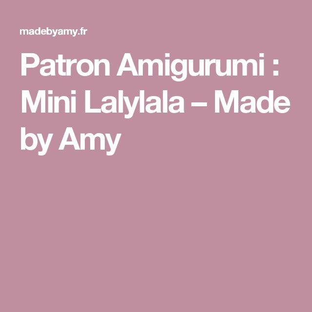 Patron Amigurumi : Mini Lalylala – Made by Amy
