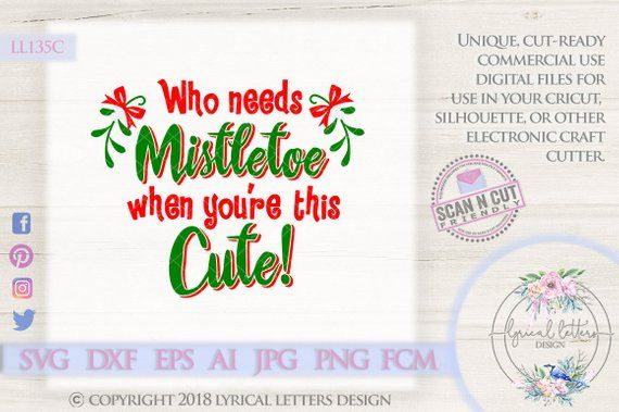 Who Needs Mistletoe When You Re This Cute Ll135 C Svg Dxf Fcm Ai Eps Png Jpg Digital File For Commercial And Personal Use Lettering Design Commercial Embroidery Mistletoe
