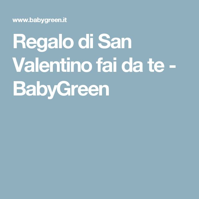 Regalo di San Valentino fai da te - BabyGreen