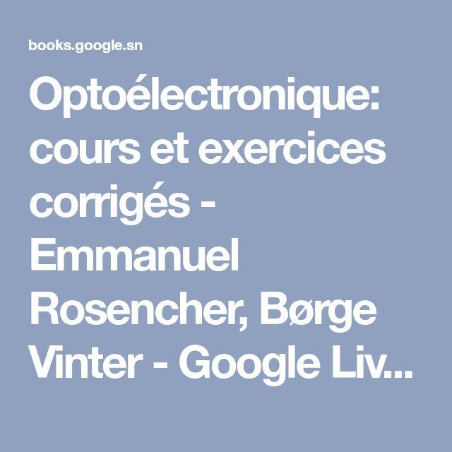 Optoélectronique: cours et exercices corrigés - Emmanuel Rosencher, Børge Vinter - Google Livres