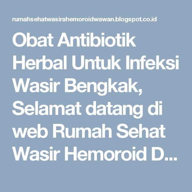 Obat Antibiotik Herbal Untuk Infeksi Wasir Bengkak, Selamat datang di web Rumah Sehat Wasir Hemoroid De Nature yang kali ini akan memberikan informasi kepada anda tentang khasiat Ambejoss De Nature dan Salep Salwa untuk pengobatan penyakit Wasir atau Ambeien. Ambeien merupakan pembengkakan yang terjadi di bibir anus, ambeien ada yang keluar dan yang di dalam. Ambeien dapat terjadi yang diakibatkan oleh pelebaran pada pembuluh balik atau vena. Penyakit ambeien biasanya ditandai dengan…