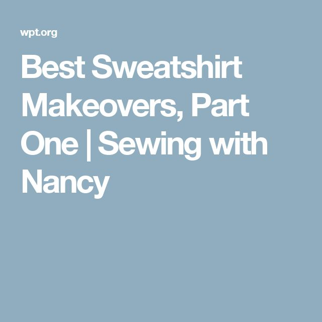Best Sweatshirt Makeovers, Part One | Sewing with Nancy