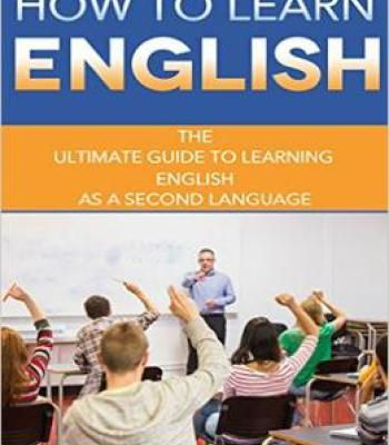 How To Learn English: The Ultimate Guide To Learning English As A Second Language PDF