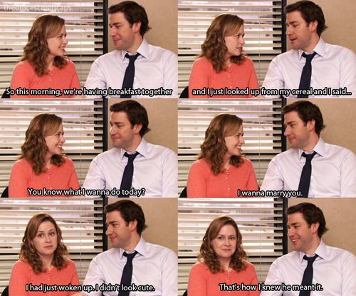"""""""I had just woken up. I didn't look cute. That's how I knew he meant it."""" I want a love like Jim and Pam."""