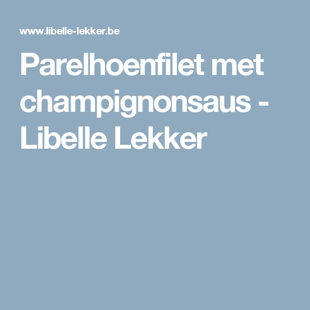 Parelhoenfilet met champignonsaus -                         Libelle Lekker