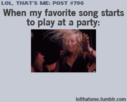 when my favorite song starts hahahaha