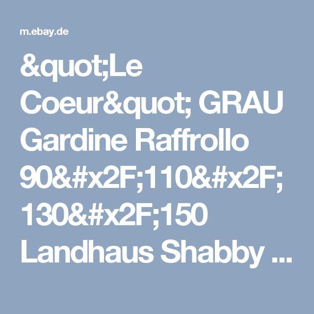 """Le Coeur"" GRAU Gardine Raffrollo 90/110/130/150 Landhaus Shabby Vintage    eBay"
