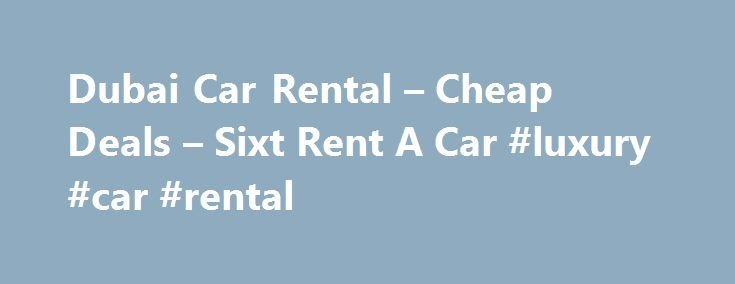 Dubai Car Rental – Cheap Deals – Sixt Rent A Car #luxury #car #rental http://rentals.nef2.com/dubai-car-rental-cheap-deals-sixt-rent-a-car-luxury-car-rental/  #cheap rent cars # Dubai/Vida Hotel Get the best of Dubai in a rental car Sixt services in Dubai Car rental companies in Dubai generally offer a multitude of convenient and budget-friendly services to assist both seasoned travelers and novice visitors to the city. One-way rentals to or from the airport or your hotel are commonplace…