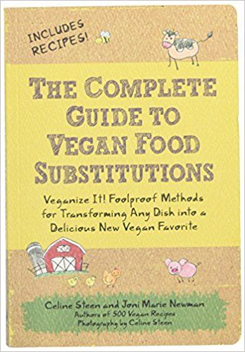 The Complete Guide to Vegan Food Substitutions: Veganize It! Foolproof Methods for Transforming Any Dish into a Delicious New Vegan Favorite: Amazon.co.uk: Celine Steen, Joni Marie Newman: 9781592334414: Books