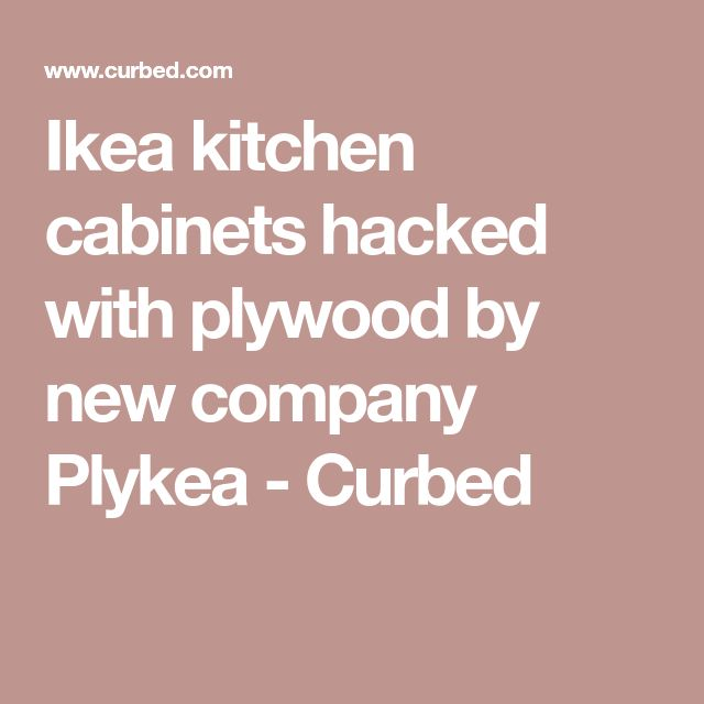 Ikea kitchen cabinets hacked with plywood by new company Plykea - Curbed