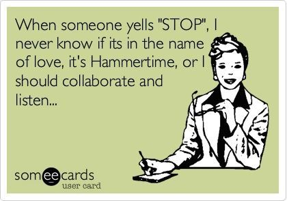 "If I'm yelling ""stop"", it's time to collaborate and listen!"