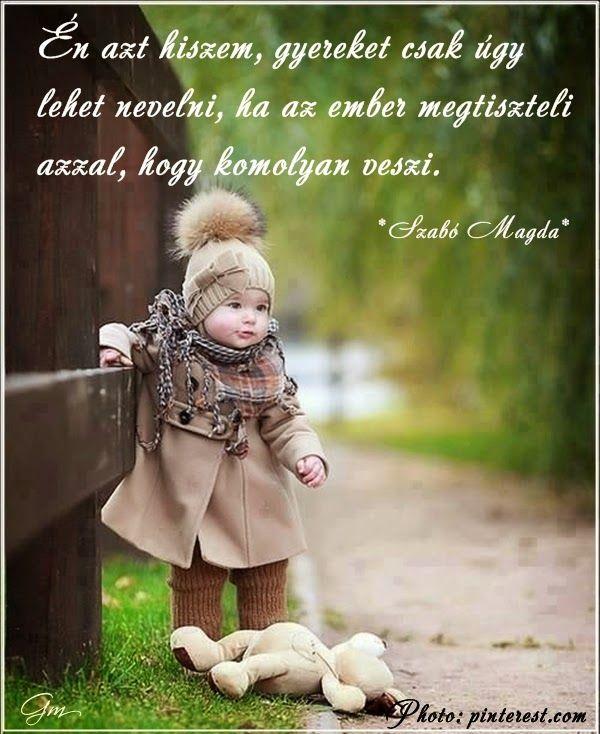 Szép idézetek, bölcsességek - Márta képes gyűjteményéből: Én azt hiszem, gyereket csak úgy lehet nevelni, ha...