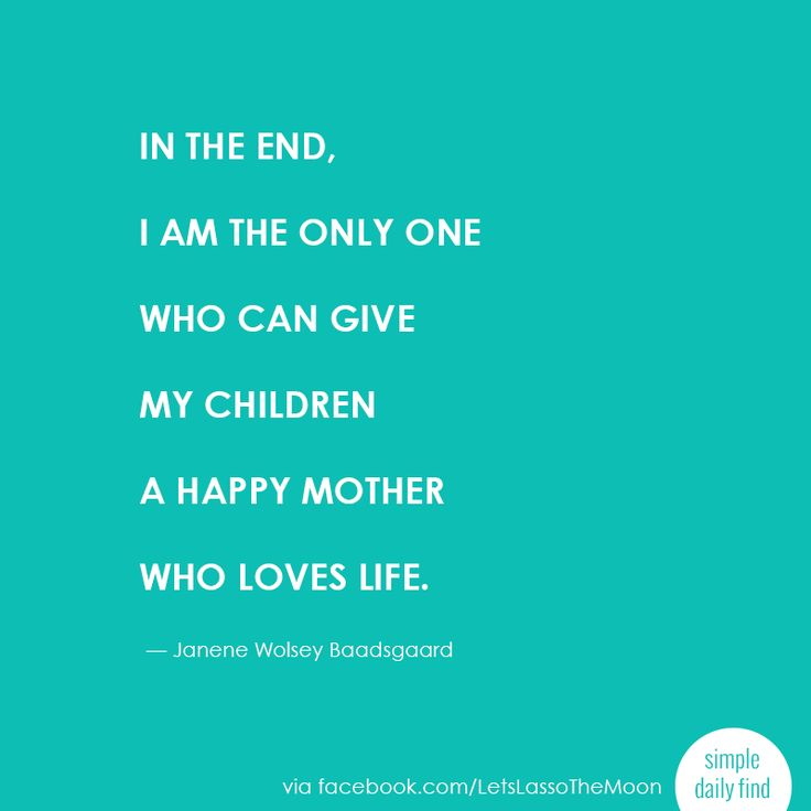 """""""In the end, I am the only one who can give my children a happy mother who loves life."""" ― Janene Wolsey Baadsgaard #quote #ad *love this list"""
