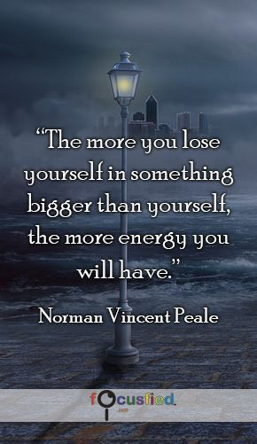 The more you lose yourself in something bigger than ...