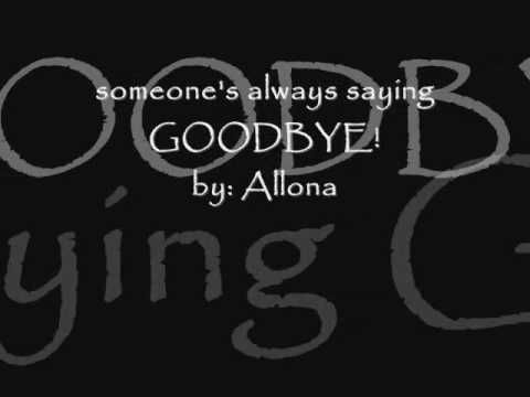 someone's always saying goodbye by: allona w/ lyrics - YouTube