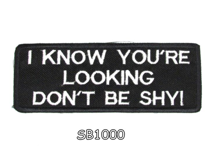 I know you're looking don't be shy Iron on Small Badge Patch for Biker Vest SB1000