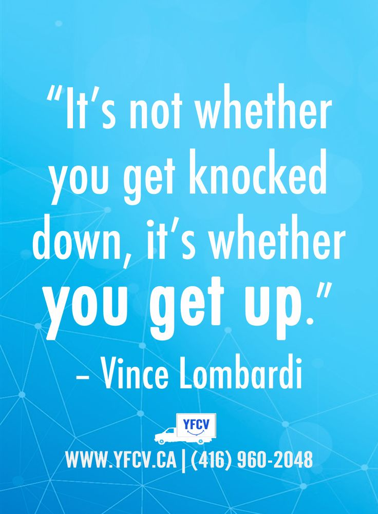 """It's not whether you get knocked down, it's whether you get up."" – Vince Lombardi #Quotes Your Friend with a Cube Van 416-960-2048 #YFCV #Toronto #Movers www.yfcv.ca"