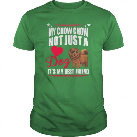 MY CHOW CHOW NOT JUST A DOG IT IS MY BEST FRIEND T Shirts, Hoodie Sweatshirts