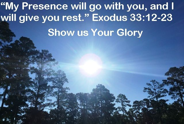 """God Morning from Trinity,Texas Today is Saturday June 3, 2017 Day 154 on the 2017 Journey Make It A Great Day, Everyday! """"My Presence will go with you, and I will give you rest."""" Today's Scripture: Exodus 33:12-23 https://www.biblegateway.com/passage/?search=Exodus+33%3A12-23&version=NKJV """"My Presence will go with you, and I will give you rest.""""... Inspirational Song https://youtu.be/UQjwtAQfpIw"""