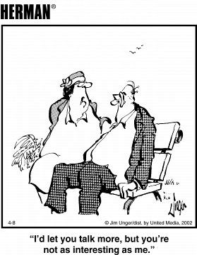 """My favorite Herman cartoon: """"I'd let you talk more, but you're not as interesting as me."""""""