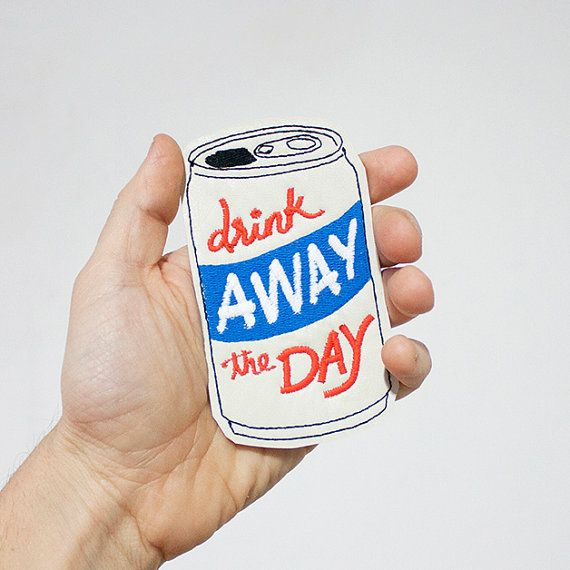 Drink Away The Day Patch / Embroidered / Badge / Beer / Can / Drinking / Mondays / Happy Hour / Everyday