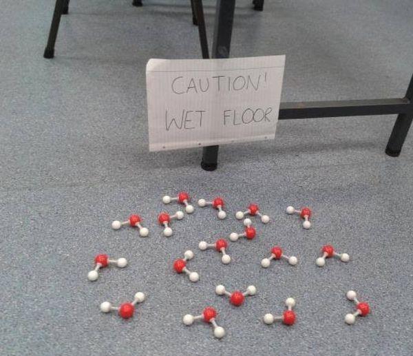 Caution: wet floor science joke. Yes, it is a joke. Sorry.