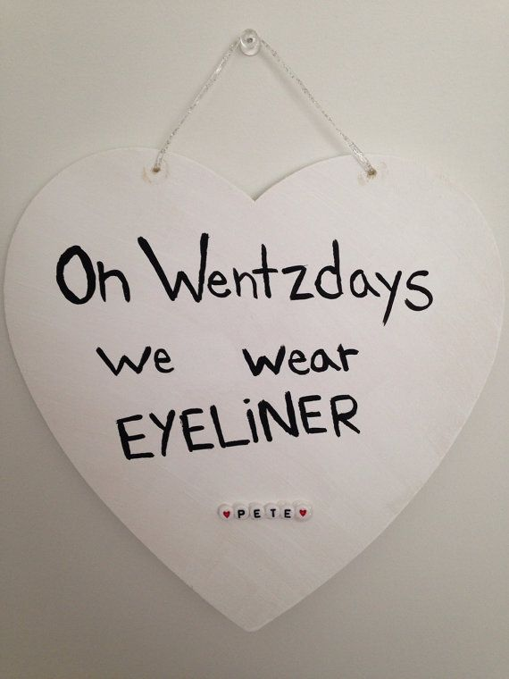 On Wentzdays We Wear Eyeliner Pete Wentz Mean Girls Wall Sign