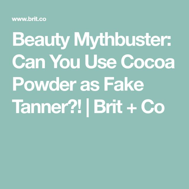 Beauty Mythbuster: Can You Use Cocoa Powder as Fake Tanner?! | Brit + Co