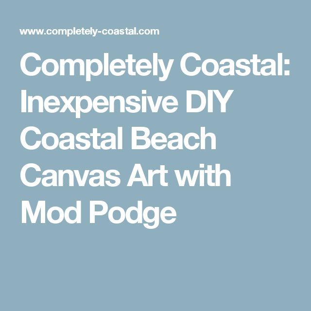 Completely Coastal: Inexpensive DIY Coastal Beach Canvas Art with Mod Podge