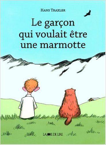 Amazon.fr - Le Garcon qui voulait être une marmotte - Hans Traxler - Livres