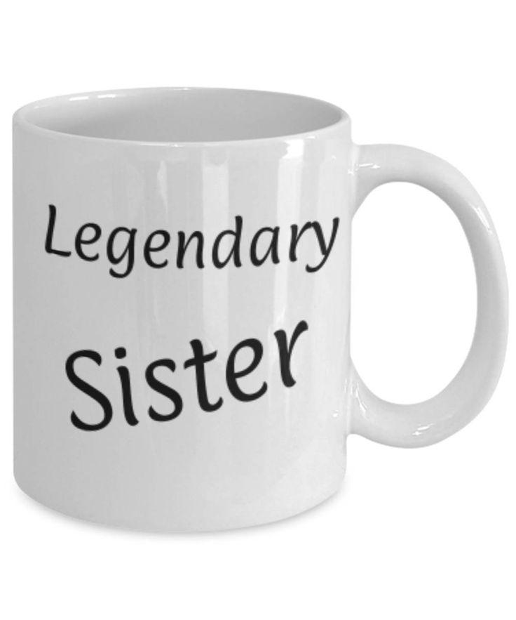 Gift for Sister, Legendary Sister, Funny coffee mug Sister, Christmas gift for Sister, Sister appreciation mug, Gift for her, gratitude by expodesigns on Etsy