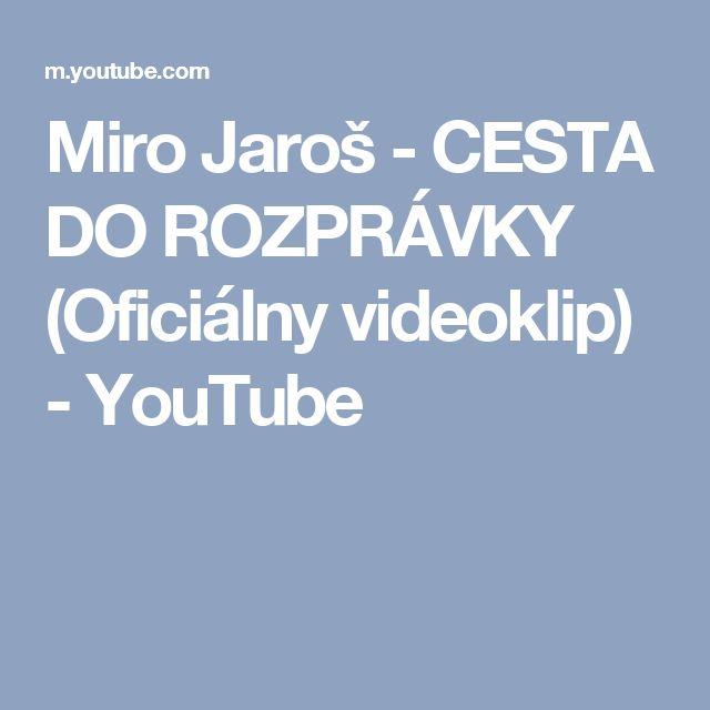 Miro Jaroš - CESTA DO ROZPRÁVKY (Oficiálny videoklip) - YouTube