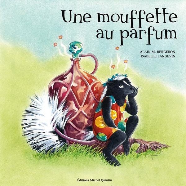 RÉFLÉCHI   Une mouffette au parfum d'Alain M. Bergeron (éditions Michel Quintin - album illustré par Isabelle Langevin)