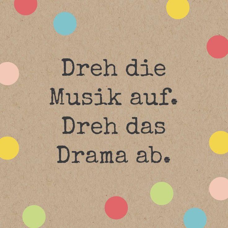 Dreh die Musik auf. Dreh das Drama ab. Amen ;)
