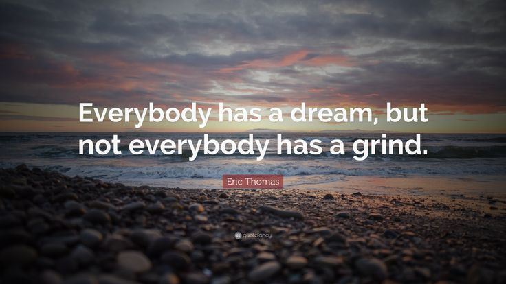"""Eric Thomas Quote: """"Everybody has a dream, but not everybody has a grind."""""""