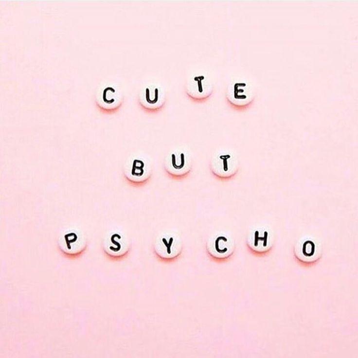 Cute but psycho! Psycho but cute!