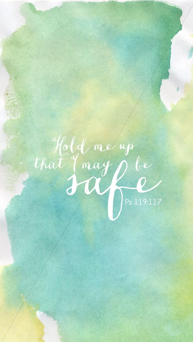 """Hold me up that I may be safe"" - Psalm 119:117"